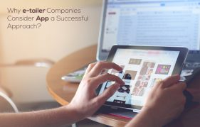 Why e-tailer Companies Consider App a Successful Approach?