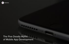 The Five Deadly Myths of Mobile App Development