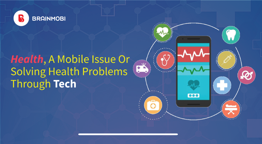 Health, a mobile issue or solving health problems through tech
